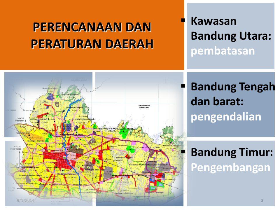 9/1/20143 PERENCANAAN DAN PERATURAN DAERAH  Kawasan Bandung Utara: pembatasan  Bandung Tengah dan barat: pengendalian  Bandung Timur: Pengembangan