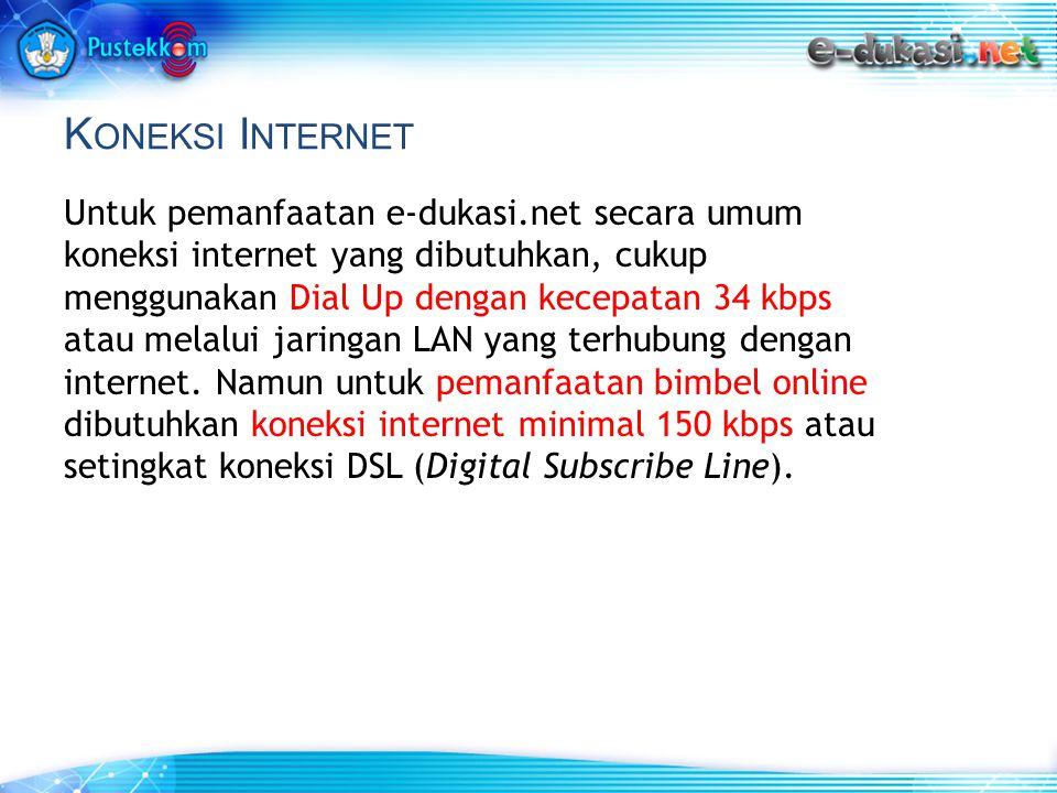 K ONEKSI I NTERNET Untuk pemanfaatan e-dukasi.net secara umum koneksi internet yang dibutuhkan, cukup menggunakan Dial Up dengan kecepatan 34 kbps atau melalui jaringan LAN yang terhubung dengan internet.