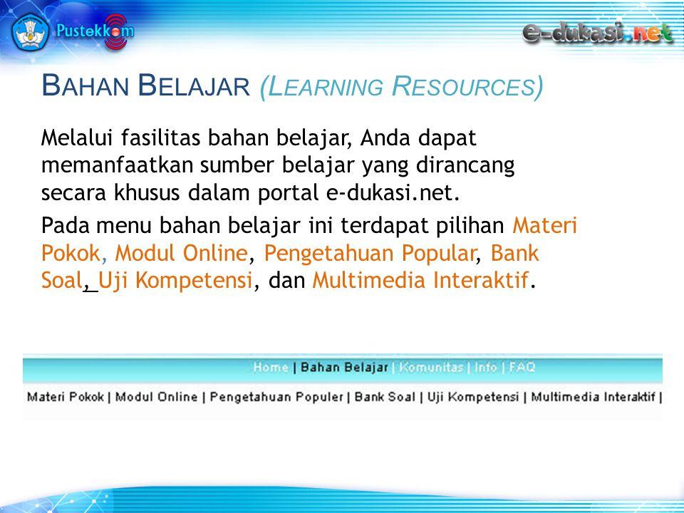 B AHAN B ELAJAR (L EARNING R ESOURCES ) Melalui fasilitas bahan belajar, Anda dapat memanfaatkan sumber belajar yang dirancang secara khusus dalam portal e-dukasi.net.