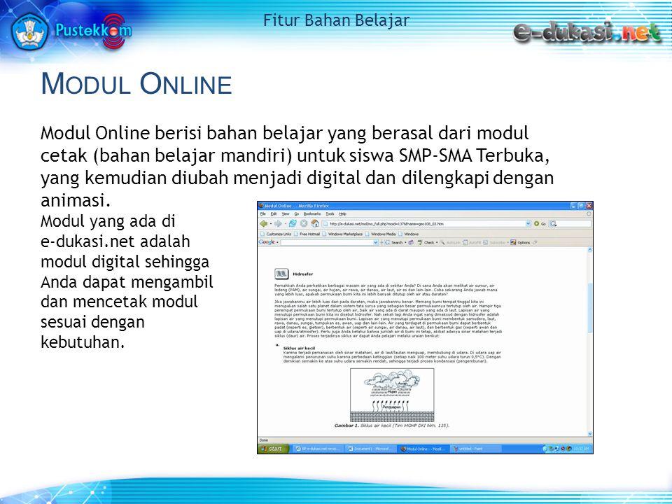 M ODUL O NLINE Modul Online berisi bahan belajar yang berasal dari modul cetak (bahan belajar mandiri) untuk siswa SMP-SMA Terbuka, yang kemudian diubah menjadi digital dan dilengkapi dengan animasi.