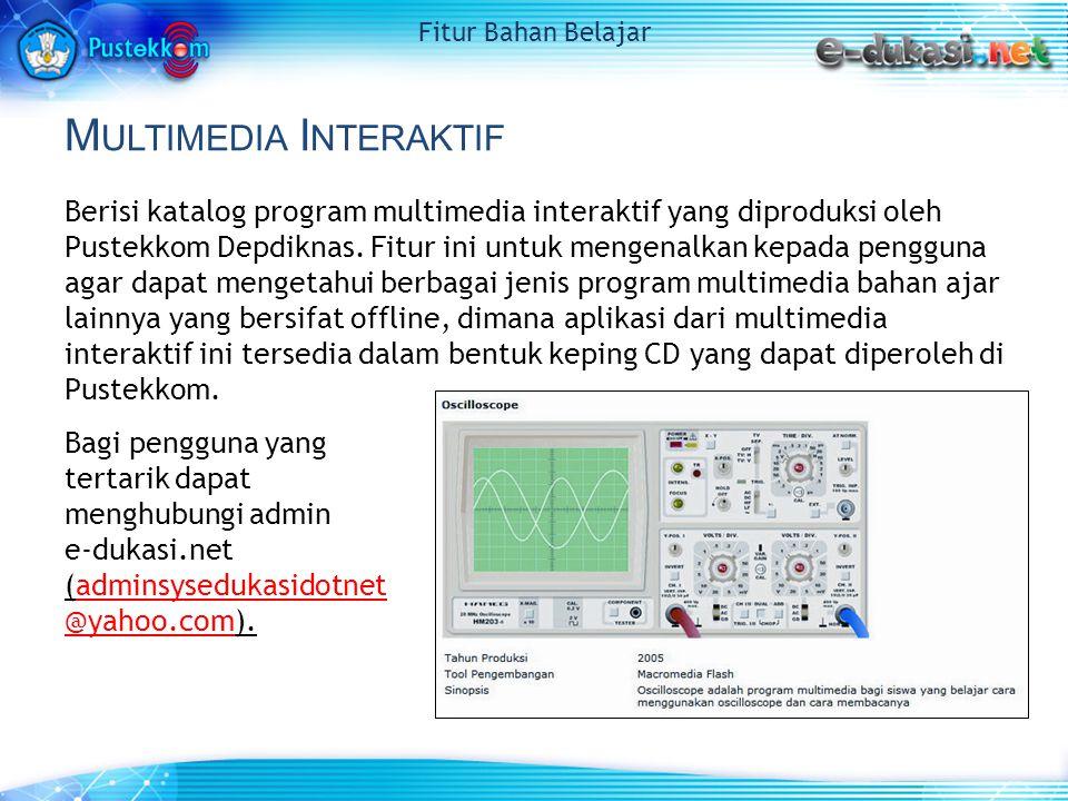 M ULTIMEDIA I NTERAKTIF Berisi katalog program multimedia interaktif yang diproduksi oleh Pustekkom Depdiknas. Fitur ini untuk mengenalkan kepada peng