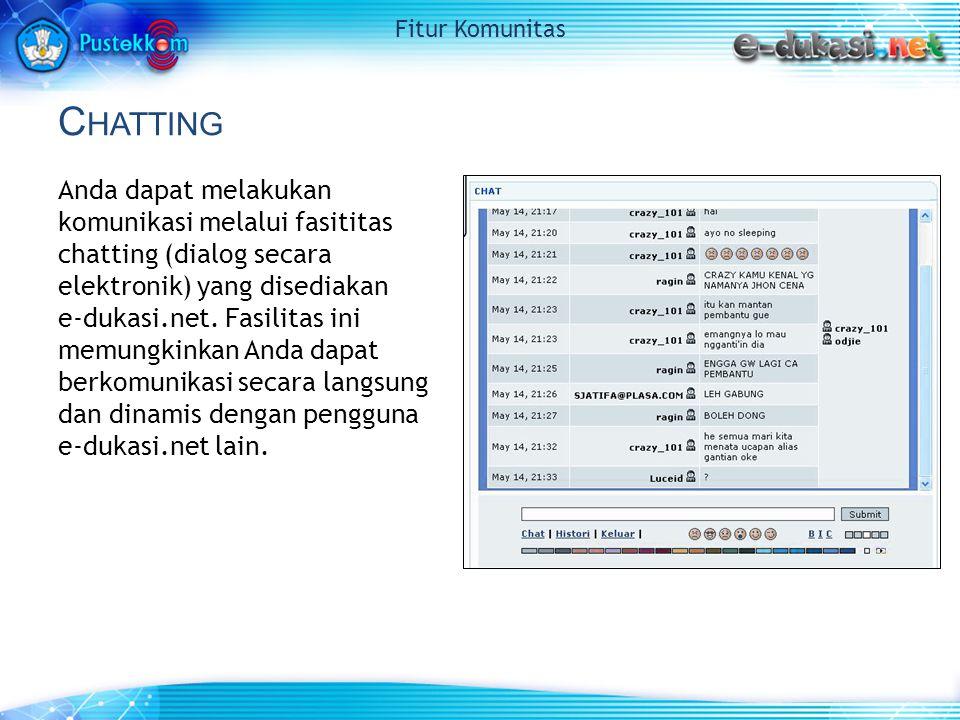 C HATTING Anda dapat melakukan komunikasi melalui fasititas chatting (dialog secara elektronik) yang disediakan e-dukasi.net.
