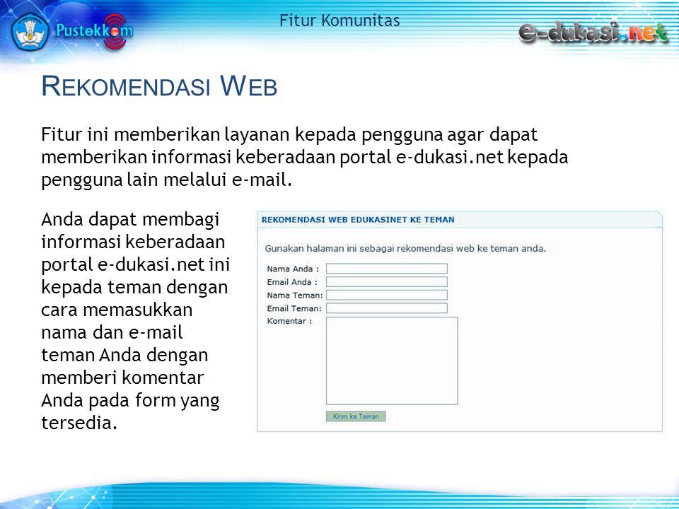 R EKOMENDASI W EB Fitur ini memberikan layanan kepada pengguna agar dapat memberikan informasi keberadaan portal e-dukasi.net kepada pengguna lain melalui e-mail.