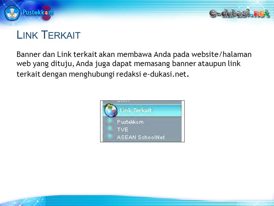 L INK T ERKAIT Banner dan Link terkait akan membawa Anda pada website/halaman web yang dituju, Anda juga dapat memasang banner ataupun link terkait dengan menghubungi redaksi e-dukasi.net.