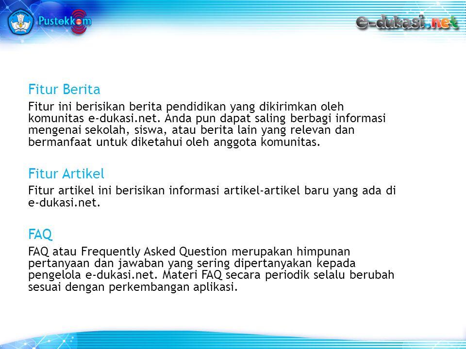 Fitur Berita Fitur ini berisikan berita pendidikan yang dikirimkan oleh komunitas e-dukasi.net.