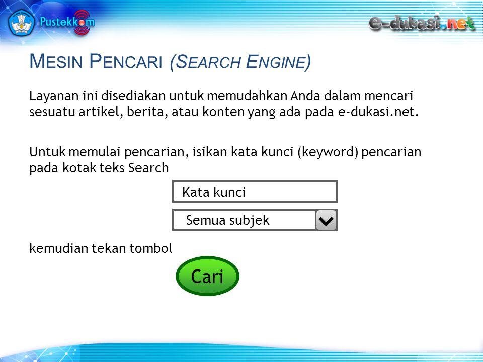 M ESIN P ENCARI (S EARCH E NGINE ) Layanan ini disediakan untuk memudahkan Anda dalam mencari sesuatu artikel, berita, atau konten yang ada pada e-dukasi.net.