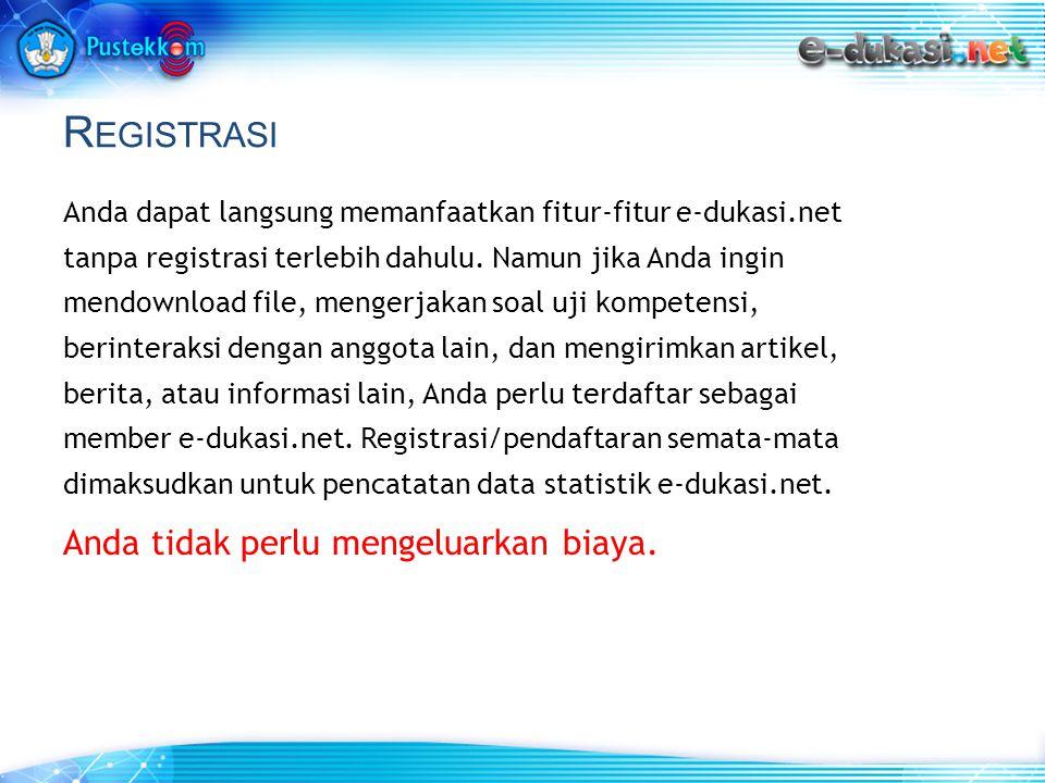 R EGISTRASI Anda dapat langsung memanfaatkan fitur-fitur e-dukasi.net tanpa registrasi terlebih dahulu.