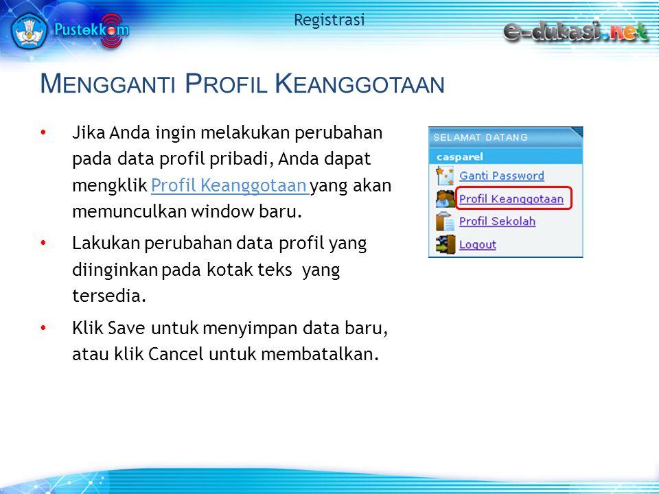 M ENGGANTI P ROFIL K EANGGOTAAN Jika Anda ingin melakukan perubahan pada data profil pribadi, Anda dapat mengklik Profil Keanggotaan yang akan memunculkan window baru.