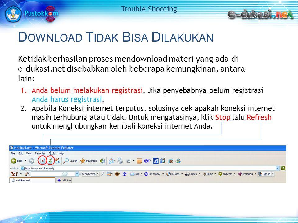 D OWNLOAD T IDAK B ISA D ILAKUKAN Ketidak berhasilan proses mendownload materi yang ada di e-dukasi.net disebabkan oleh beberapa kemungkinan, antara l