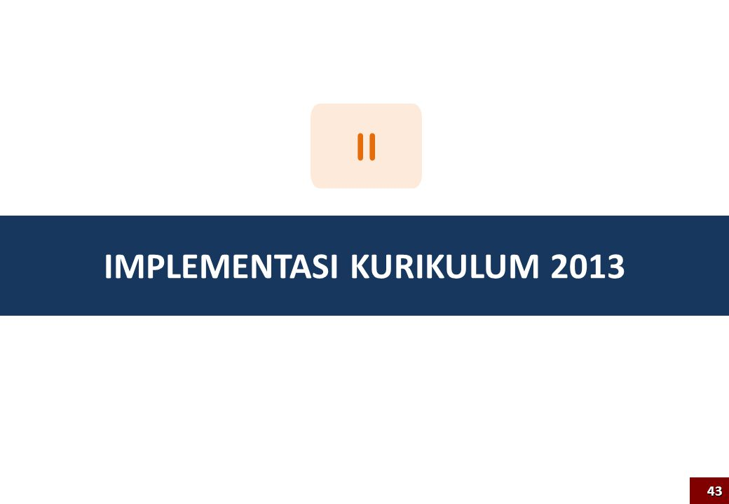 IMPLEMENTASI KURIKULUM 2013 43 II