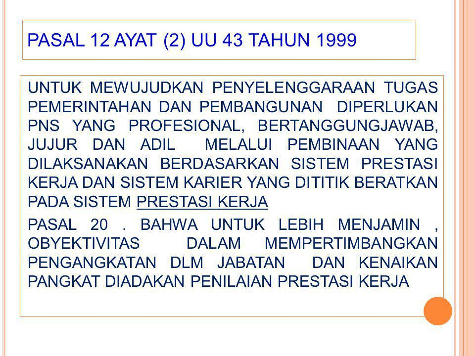 PASAL 12 AYAT (2) UU 43 TAHUN 1999 UNTUK MEWUJUDKAN PENYELENGGARAAN TUGAS PEMERINTAHAN DAN PEMBANGUNAN DIPERLUKAN PNS YANG PROFESIONAL, BERTANGGUNGJAW