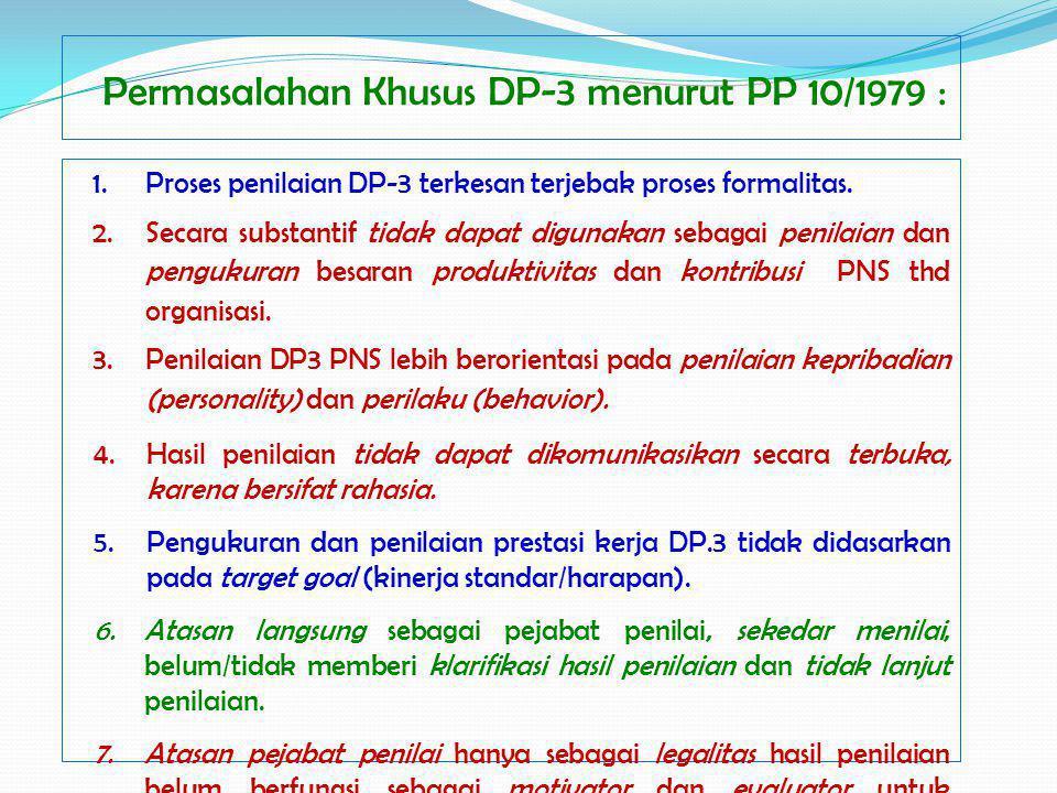Permasalahan Khusus DP-3 menurut PP 10/1979 : 1.Proses penilaian DP-3 terkesan terjebak proses formalitas. 2.Secara substantif tidak dapat digunakan s