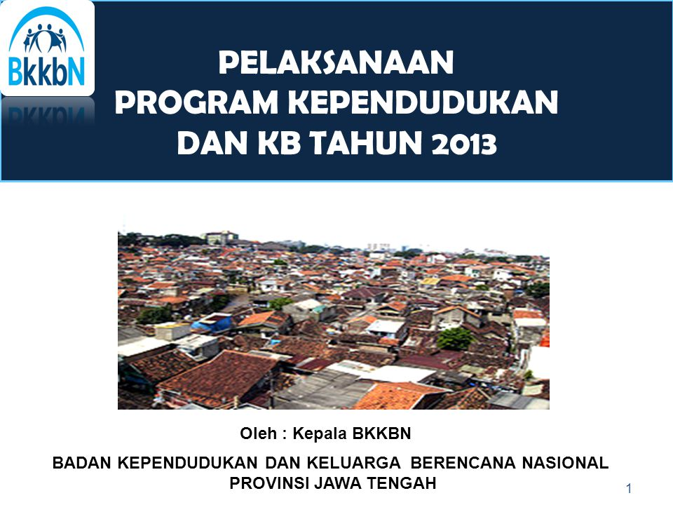PENEKANAN ARAH KEBIJAKAN RKP 2010, 2011, 2012 dan 2013 12 NoPENEKANAN ARAH KEBIJAKAN RKP 2010 PENEKANAN ARAH KEBIJAKAN RKP 2011 PENEKANAN ARAH KEBIJAKAN RKP 2012 PENEKANAN ARAH KEBIJAKAN RKP 2013 I Peningkatan Keluarga Kecil Berkualitas (program KB) melalui : program KB, KRR, Ketahanan dan Pembedayaan keluarga, dan Penguatan Jejaringan pelembagaan keluarga kecil berkualitas Revitalisasi Program KB, melalui : Peningkatan akseptor KB dan kemandirian ber-KB Revitalisasi Program KB, melalui : Penguatan kapasitas tenaga dan lembaga KB di tingkat lini lapangan Peningkatan akseptor KB Peningkatan Akses Pelayanan KB Berkualitas yang Merata, melalui : Peningkatan Akseptor KB Penurunan angka DO, Kegagalan dan Efek samping Peningkatan penggunaan MKJP Penurunan Disparitas Penurunan kebutuhan kb yang tdk terpenuhi Penguatan Kapasitas Tenaga dan lembaga KB di tingkat Lini Lapangan
