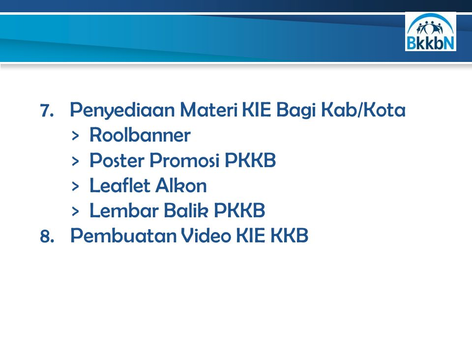 7. Penyediaan Materi KIE Bagi Kab/Kota > Roolbanner > Poster Promosi PKKB > Leaflet Alkon > Lembar Balik PKKB 8. Pembuatan Video KIE KKB
