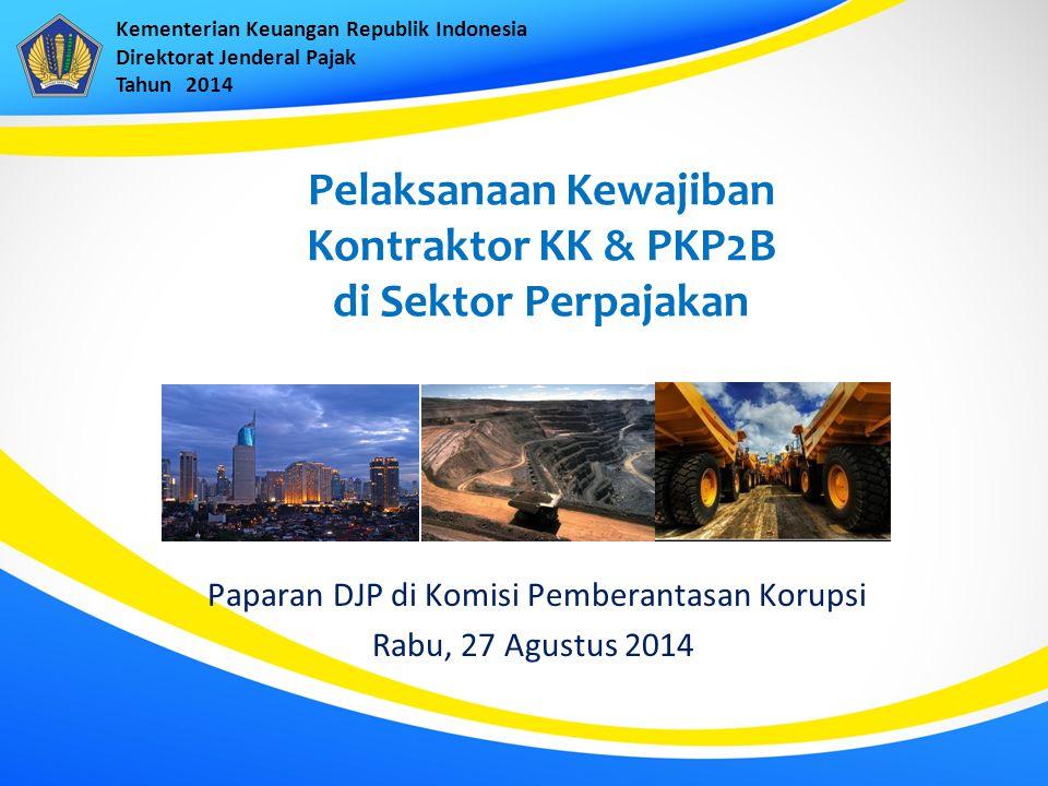 Pelaksanaan Kewajiban Kontraktor KK & PKP2B di Sektor Perpajakan Paparan DJP di Komisi Pemberantasan Korupsi Rabu, 27 Agustus 2014 Kementerian Keuanga
