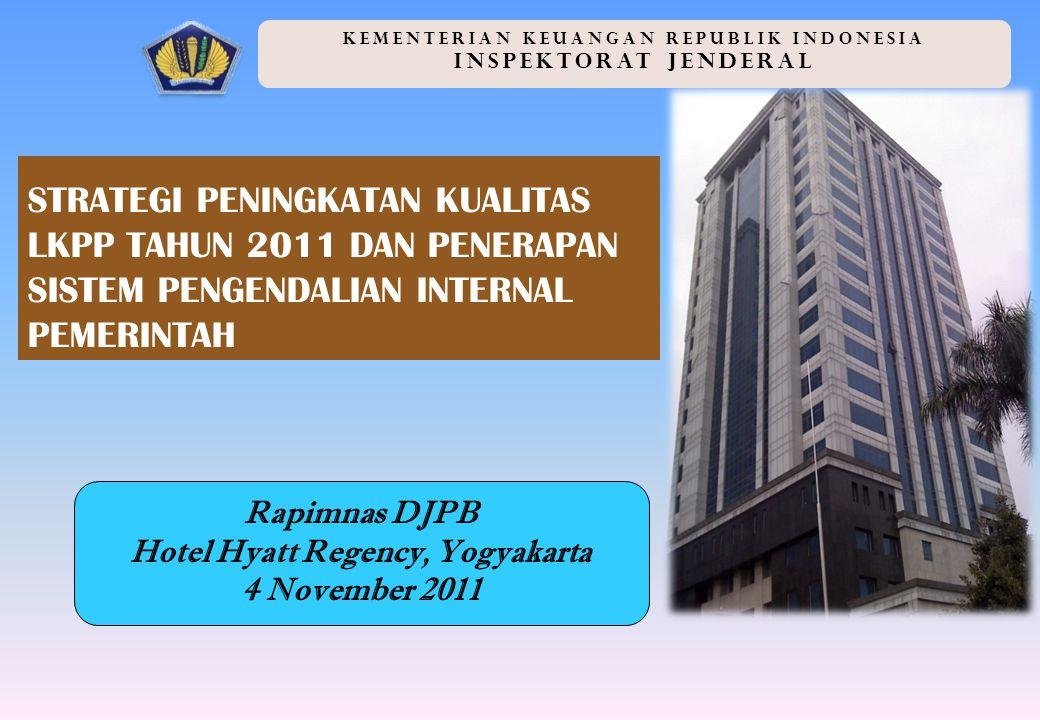 STRATEGI PENINGKATAN KUALITAS LKPP TAHUN 2011 DAN PENERAPAN SISTEM PENGENDALIAN INTERNAL PEMERINTAH KEMENTERIAN KEUANGAN REPUBLIK INDONESIA INSPEKTORAT JENDERAL Rapimnas DJPB Hotel Hyatt Regency, Yogyakarta 4 November 2011
