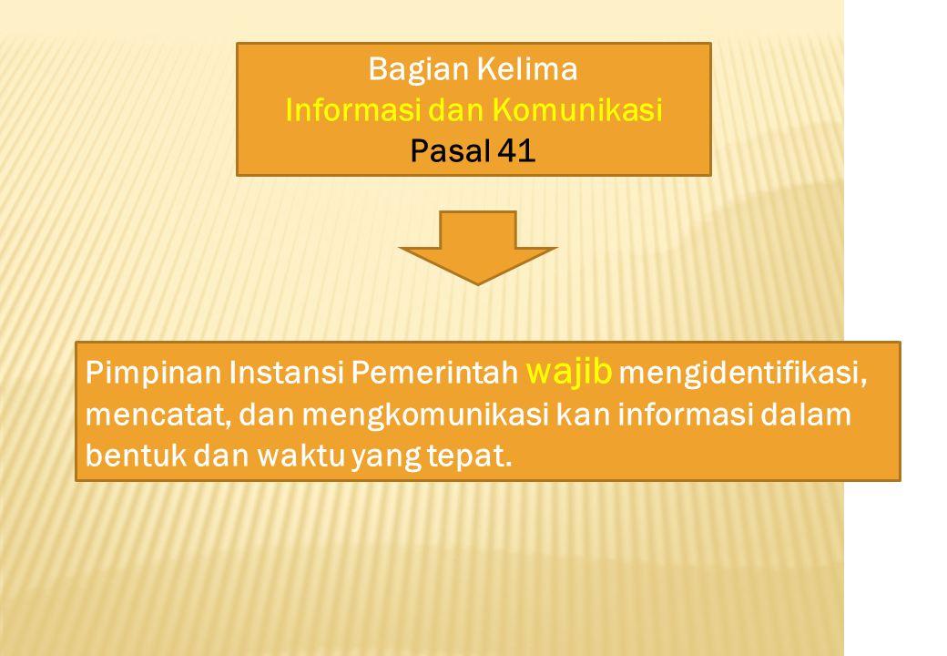 Pimpinan Instansi Pemerintah wajib mengidentifikasi, mencatat, dan mengkomunikasi kan informasi dalam bentuk dan waktu yang tepat.