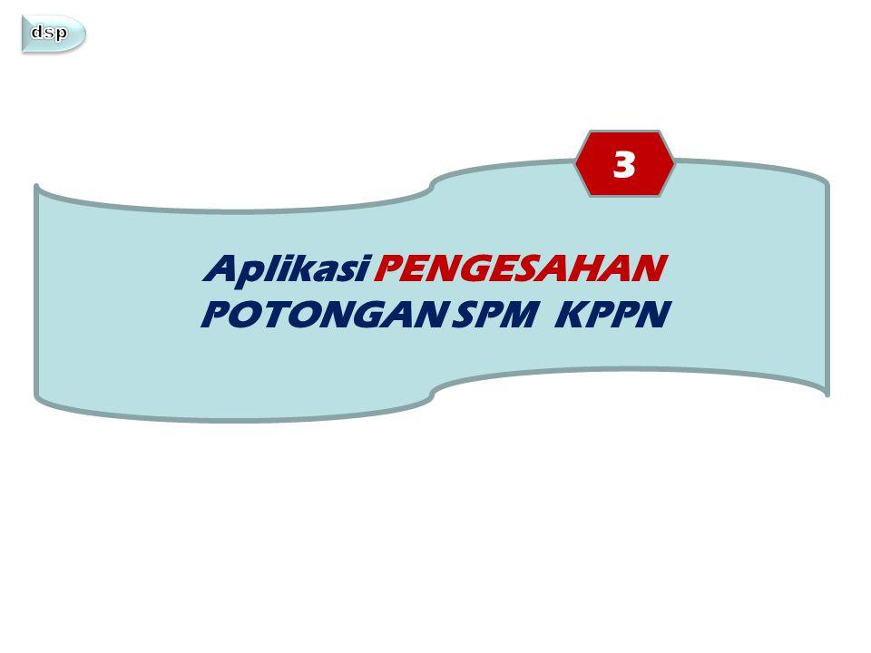 Aplikasi PENGESAHAN POTONGAN SPM KPPN 3