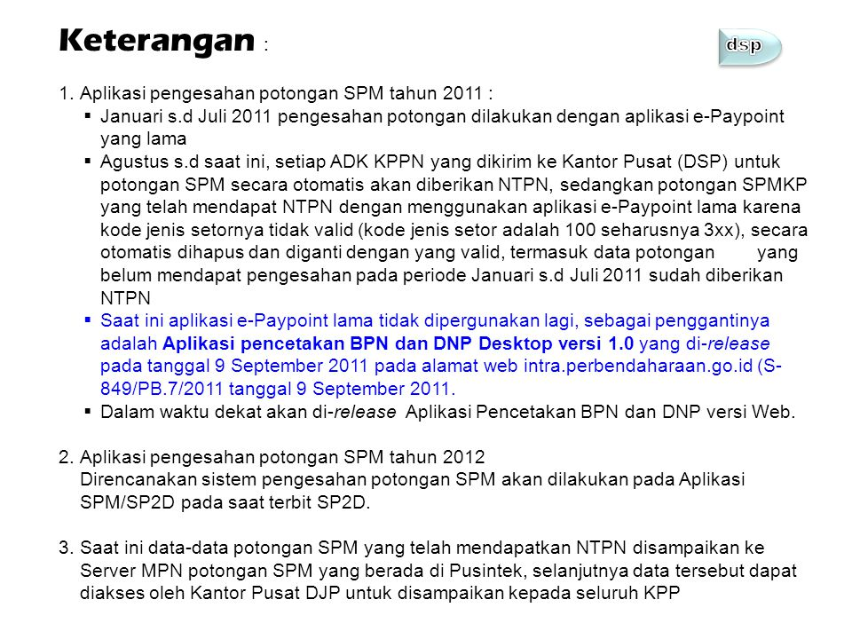 Keterangan : 1.Aplikasi pengesahan potongan SPM tahun 2011 :  Januari s.d Juli 2011 pengesahan potongan dilakukan dengan aplikasi e-Paypoint yang lam