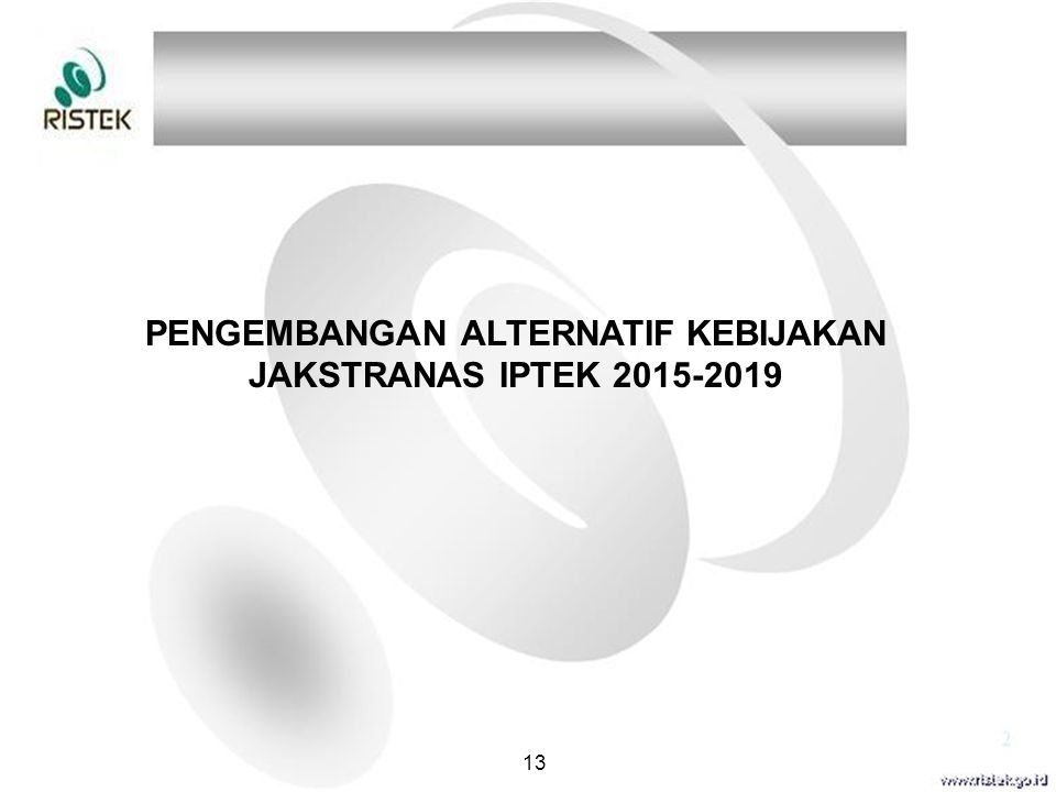 PENGEMBANGAN ALTERNATIF KEBIJAKAN JAKSTRANAS IPTEK 2015-2019 13