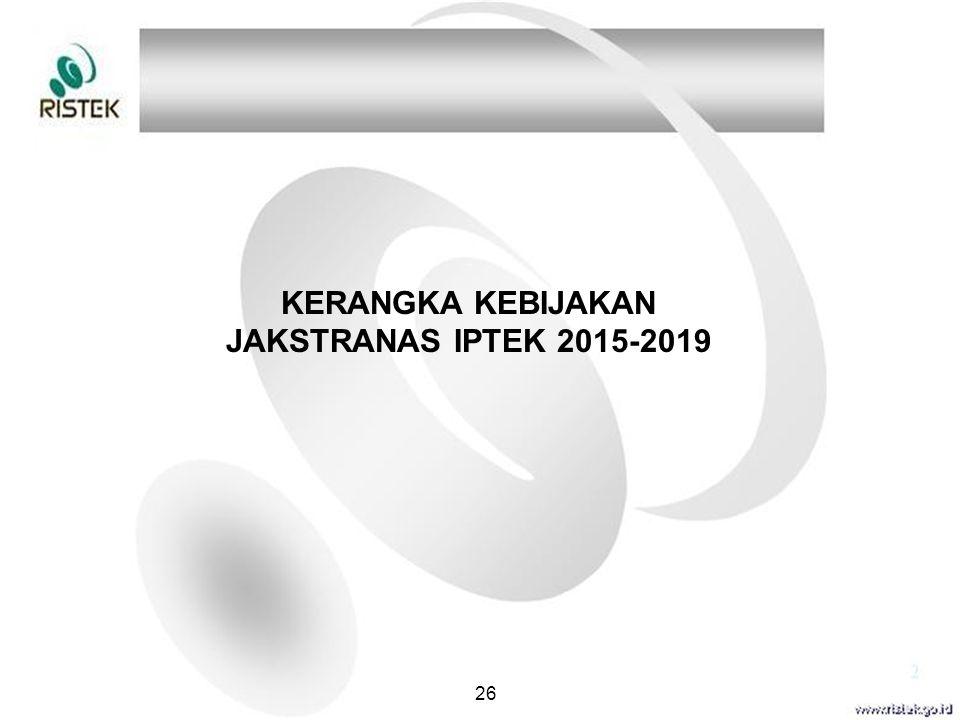 KERANGKA KEBIJAKAN JAKSTRANAS IPTEK 2015-2019 26