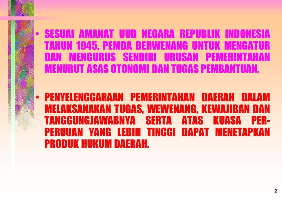 2 SESUAI AMANAT UUD NEGARA REPUBLIK INDONESIA TAHUN 1945, PEMDA BERWENANG UNTUK MENGATUR DAN MENGURUS SENDIRI URUSAN PEMERINTAHAN MENURUT ASAS OTONOMI DAN TUGAS PEMBANTUAN.