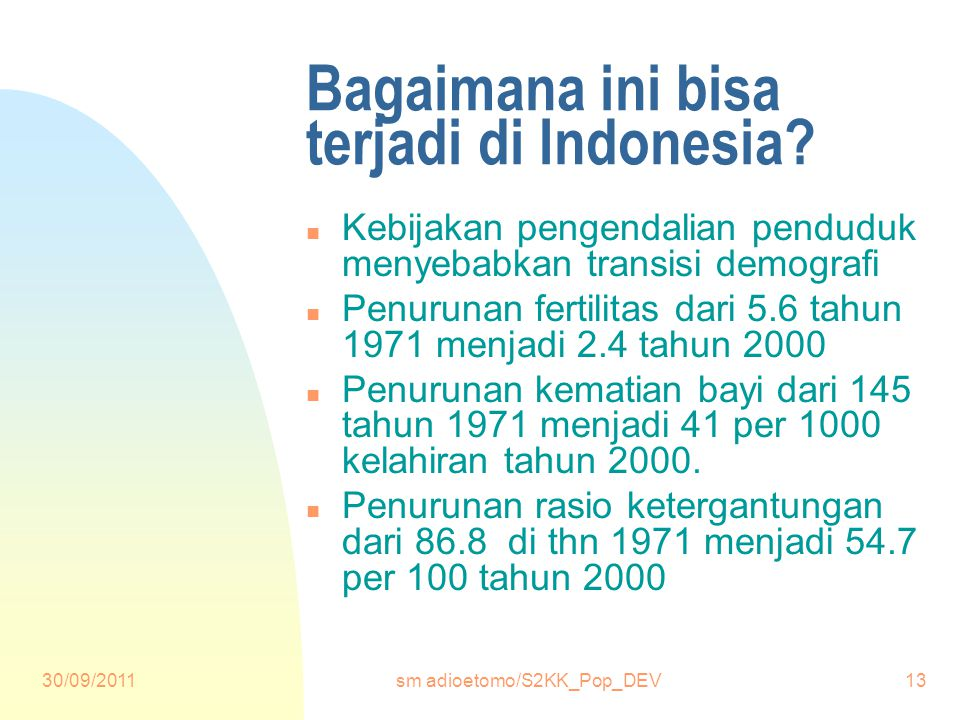 30/09/2011sm adioetomo/S2KK_Pop_DEV13 Bagaimana ini bisa terjadi di Indonesia.