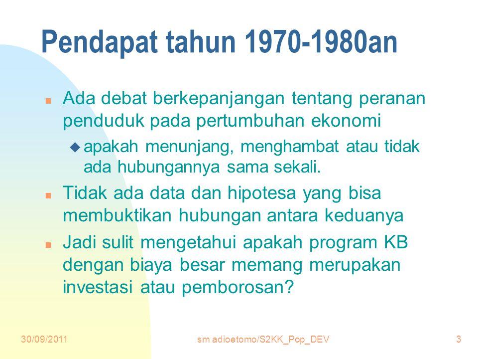 30/09/2011sm adioetomo/S2KK_Pop_DEV3 Pendapat tahun 1970-1980an n Ada debat berkepanjangan tentang peranan penduduk pada pertumbuhan ekonomi u apakah menunjang, menghambat atau tidak ada hubungannya sama sekali.