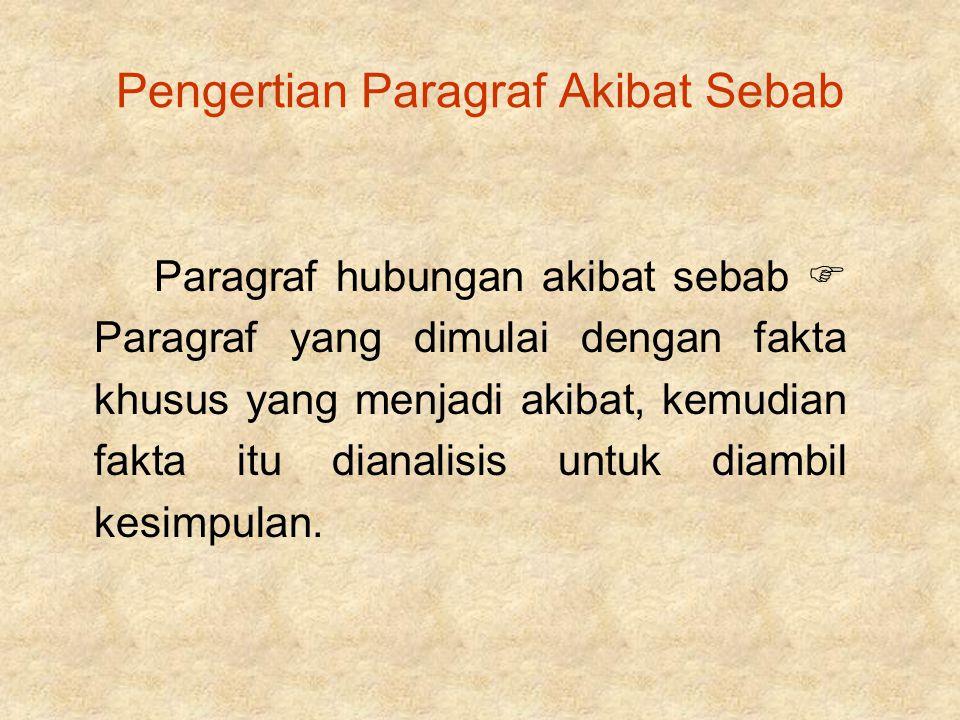 Pengertian Paragraf Akibat Sebab Paragraf hubungan akibat sebab  Paragraf yang dimulai dengan fakta khusus yang menjadi akibat, kemudian fakta itu di
