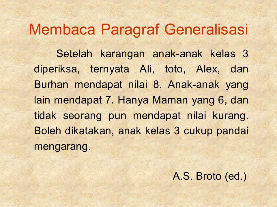 Membaca Paragraf Generalisasi Setelah karangan anak-anak kelas 3 diperiksa, ternyata Ali, toto, Alex, dan Burhan mendapat nilai 8. Anak-anak yang lain