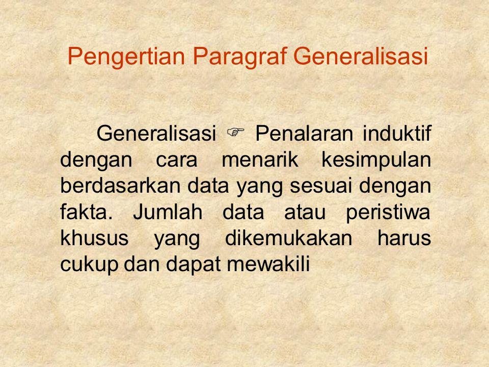 Pengertian Paragraf Generalisasi Generalisasi  Penalaran induktif dengan cara menarik kesimpulan berdasarkan data yang sesuai dengan fakta. Jumlah da