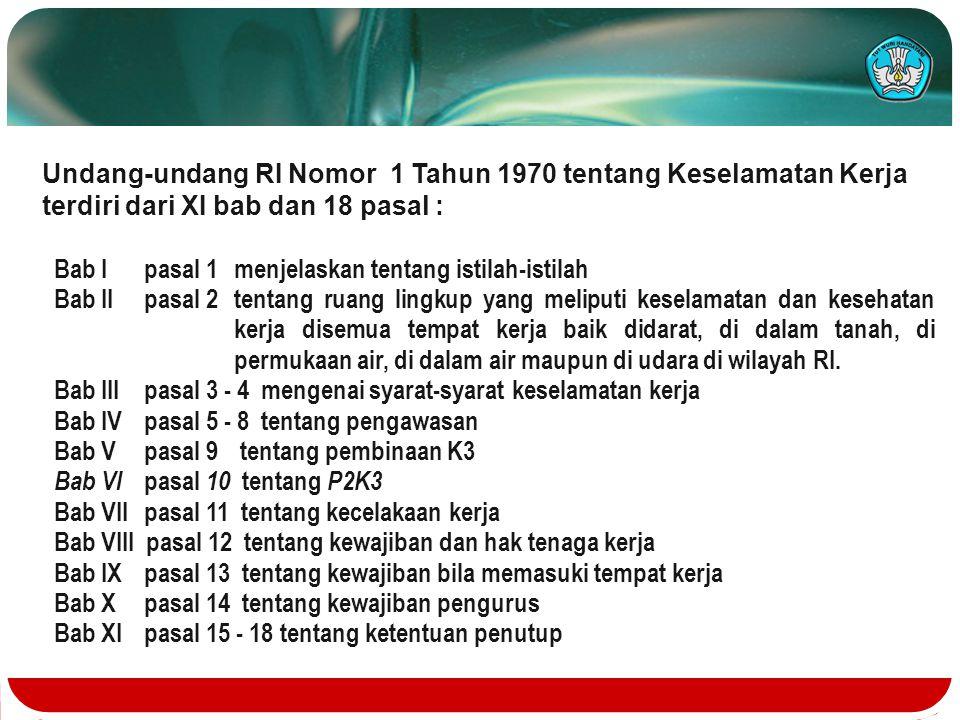 Undang-undang RI Nomor 1 Tahun 1970 tentang Keselamatan Kerja terdiri dari XI bab dan 18 pasal : Bab I pasal 1 menjelaskan tentang istilah-istilah Bab