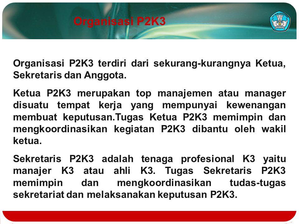 Organisasi P2K3 terdiri dari sekurang-kurangnya Ketua, Sekretaris dan Anggota. Ketua P2K3 merupakan top manajemen atau manager disuatu tempat kerja ya