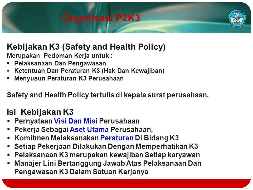 Kebijakan K3 (Safety and Health Policy) Merupakan Pedoman Kerja untuk :  Pelaksanaan Dan Pengawasan  Ketentuan Dan Peraturan K3 (Hak Dan Kewajiban)