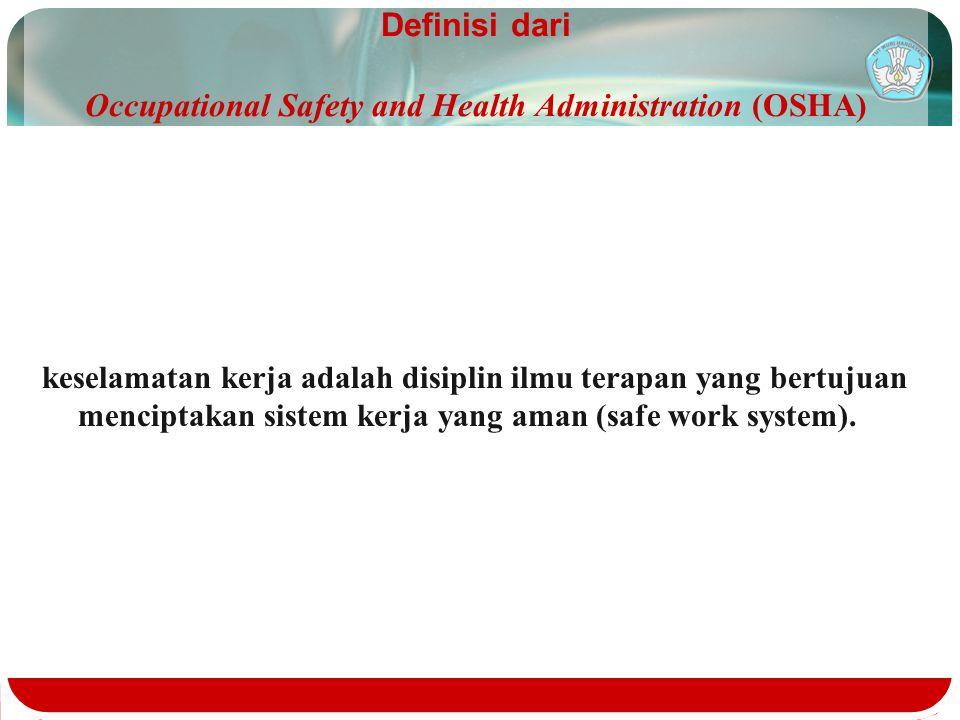 Definisi dari Occupational Safety and Health Administration (OSHA) keselamatan kerja adalah disiplin ilmu terapan yang bertujuan menciptakan sistem ke