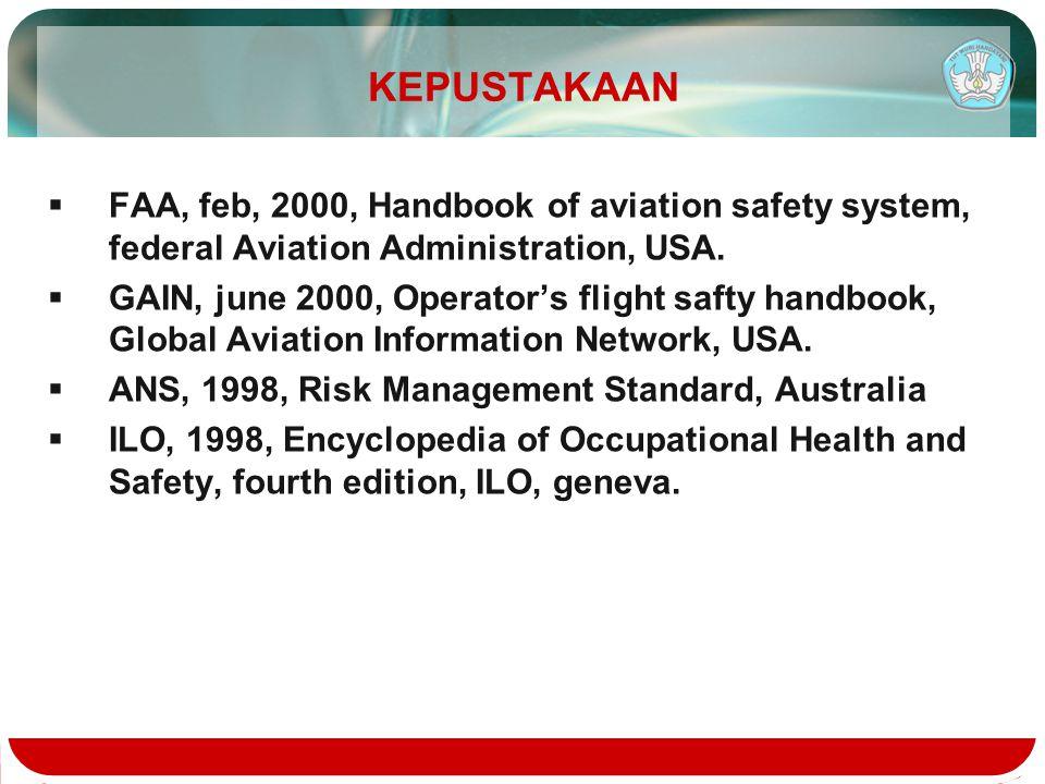 KEPUSTAKAAN  FAA, feb, 2000, Handbook of aviation safety system, federal Aviation Administration, USA.  GAIN, june 2000, Operator's flight safty han