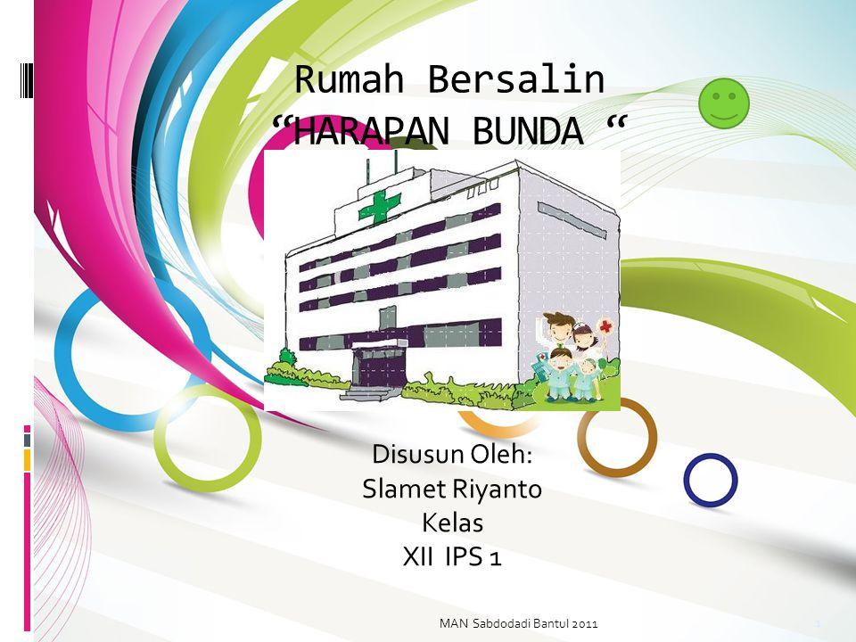 Rumah Bersalin HARAPAN BUNDA Disusun Oleh: Slamet Riyanto Kelas XII IPS 1 MAN Sabdodadi Bantul 2011 1