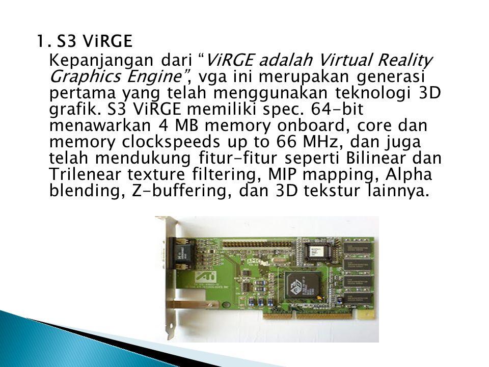 """1. S3 ViRGE Kepanjangan dari """"ViRGE adalah Virtual Reality Graphics Engine"""", vga ini merupakan generasi pertama yang telah menggunakan teknologi 3D gr"""
