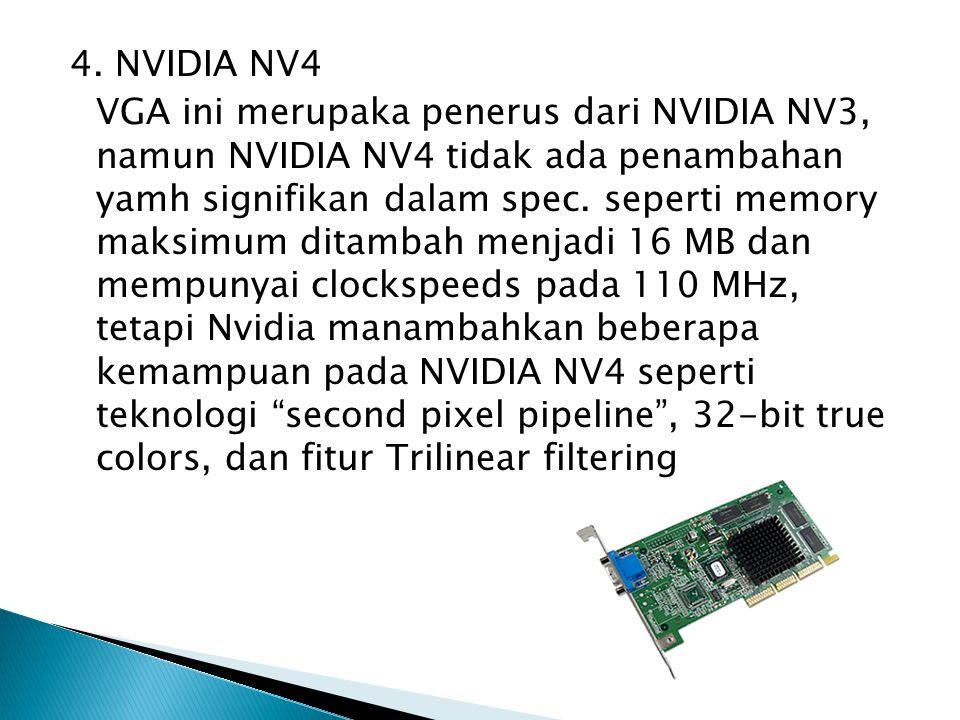 4. NVIDIA NV4 VGA ini merupaka penerus dari NVIDIA NV3, namun NVIDIA NV4 tidak ada penambahan yamh signifikan dalam spec. seperti memory maksimum dita