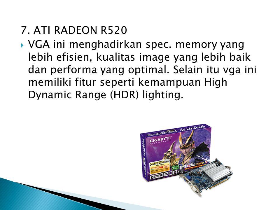 7.ATI RADEON R520  VGA ini menghadirkan spec.