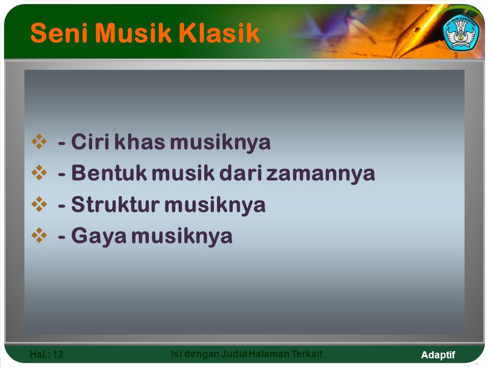 Adaptif Hal.: 12 Isi dengan Judul Halaman Terkait Seni Musik Klasik  - Ciri khas musiknya  - Bentuk musik dari zamannya  - Struktur musiknya  - Ga