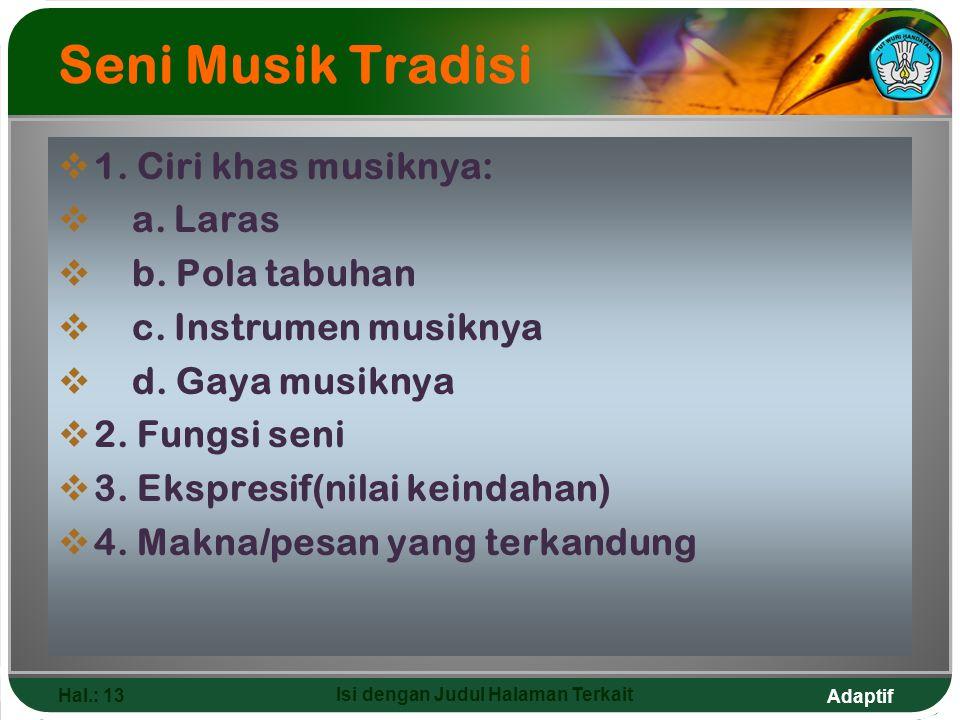 Adaptif Hal.: 13 Isi dengan Judul Halaman Terkait Seni Musik Tradisi  1. Ciri khas musiknya:  a. Laras  b. Pola tabuhan  c. Instrumen musiknya  d