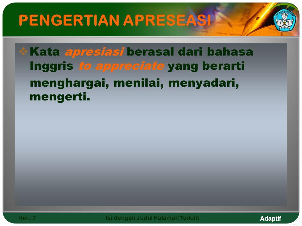 Adaptif Hal.: 2 Isi dengan Judul Halaman Terkait PENGERTIAN APRESEASI  Kata apresiasi berasal dari bahasa Inggris to appreciate yang berarti mengharg