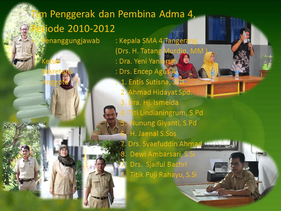 Tim Penggerak dan Pembina Adma 4, Periode 2010-2012 Penanggungjawab : Kepala SMA 4 Tangerang (Drs. H. Tatang Murdio, MM ) Ketua: Dra. Yeni Yaniarsih S