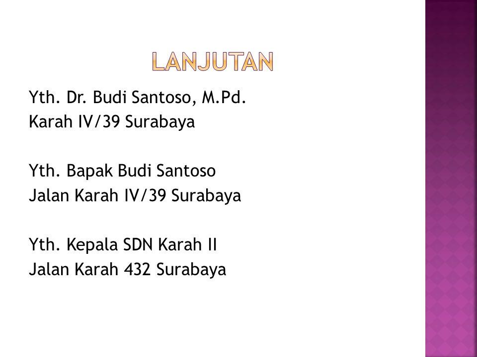 Yth. Dr. Budi Santoso, M.Pd. Karah IV/39 Surabaya Yth. Bapak Budi Santoso Jalan Karah IV/39 Surabaya Yth. Kepala SDN Karah II Jalan Karah 432 Surabaya