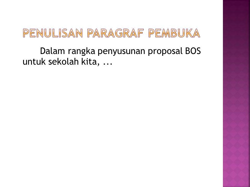 Dalam rangka penyusunan proposal BOS untuk sekolah kita,...