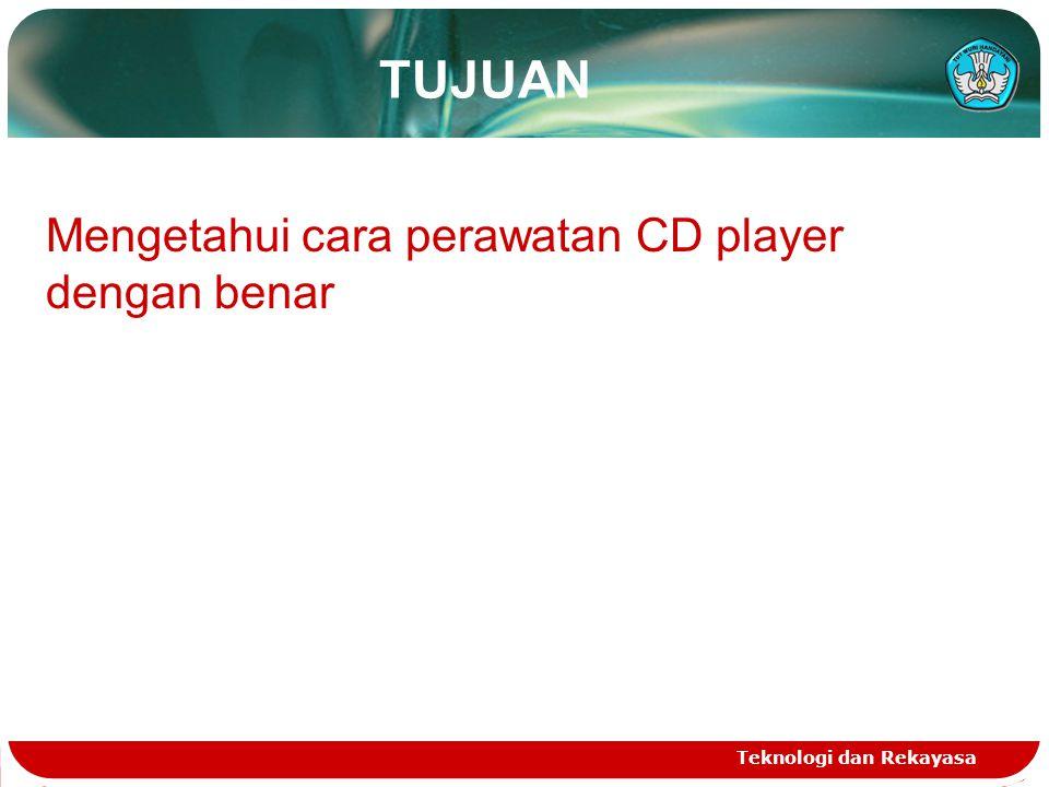 TUJUAN Teknologi dan Rekayasa Mengetahui cara perawatan CD player dengan benar