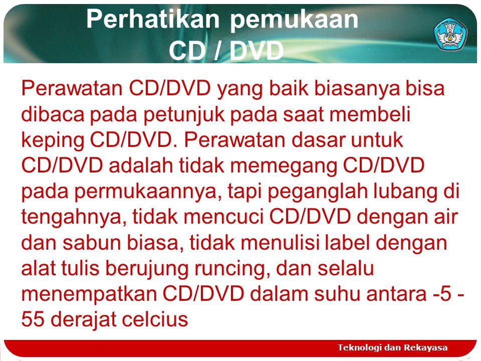Perhatikan pemukaan CD / DVD Teknologi dan Rekayasa Perawatan CD/DVD yang baik biasanya bisa dibaca pada petunjuk pada saat membeli keping CD/DVD. Per
