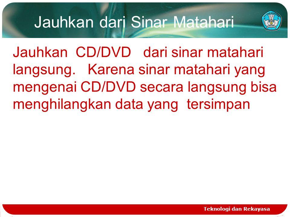 Jauhkan dari Sinar Matahari Teknologi dan Rekayasa Jauhkan CD/DVD dari sinar matahari langsung. Karena sinar matahari yang mengenai CD/DVD secara lang