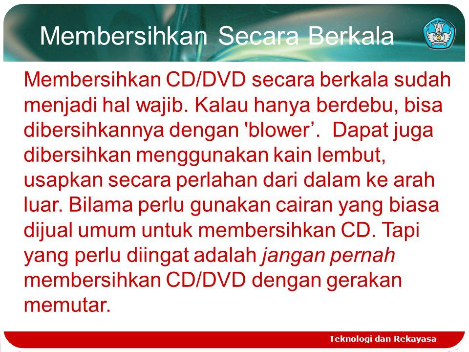 Membersihkan Secara Berkala Teknologi dan Rekayasa Membersihkan CD/DVD secara berkala sudah menjadi hal wajib. Kalau hanya berdebu, bisa dibersihkanny